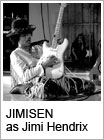 JIMISEN as Jimi Hendrix